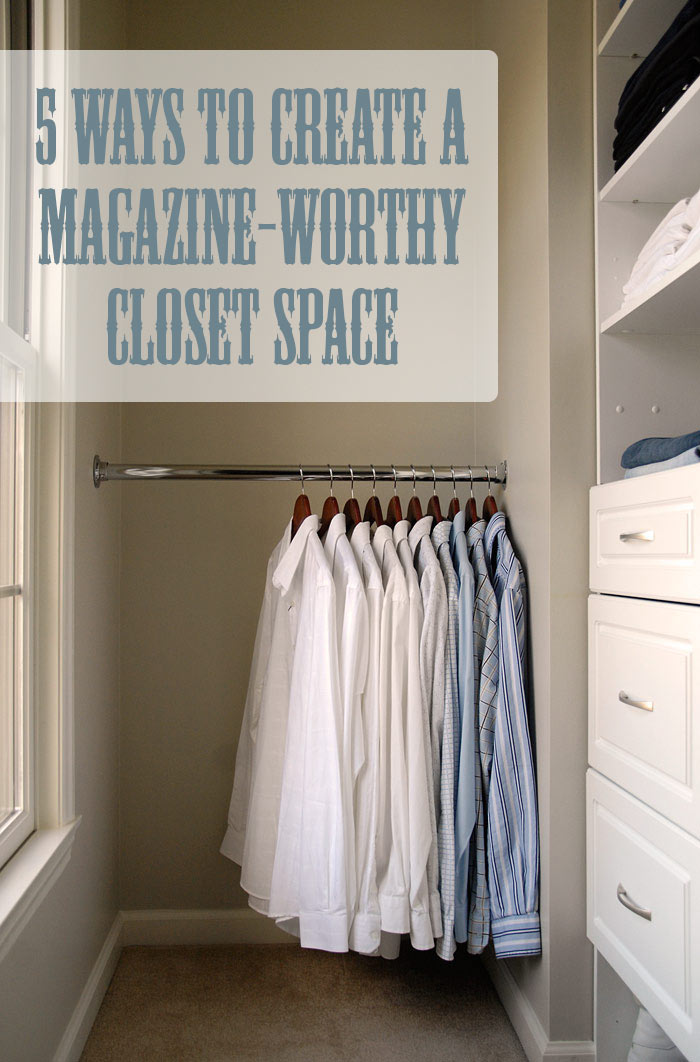 ways to make more space in a small bedroom 5 ways to create a magazine worthy closet living rich on 21340